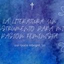 La literatura: Un instrumento para mi pasión feminista