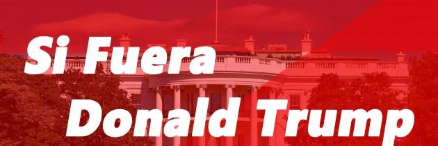 Si Fuera Donald Trump